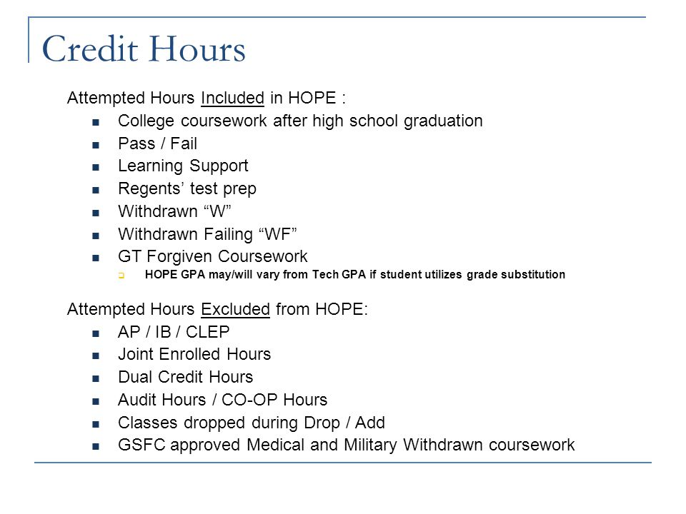 Example of Attempted vs. Paid Hours High School (Joint Enrollment) = 9 credits paid with ACCEL funds 1 st Semester @ GT = 12 credit hours Attempted ho