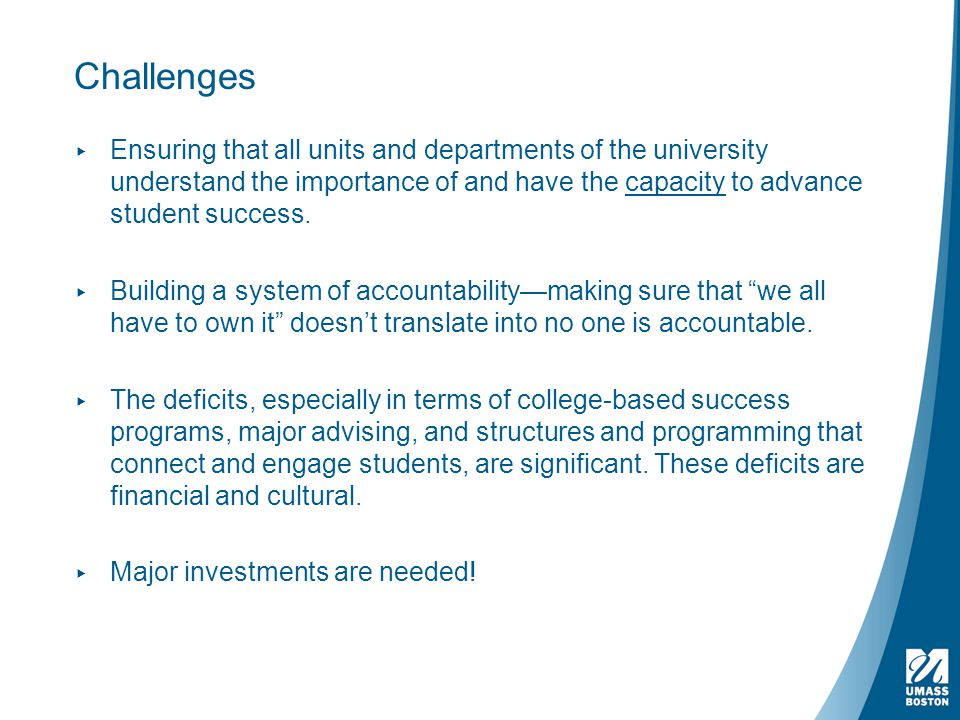 Challenges ▸ Ensuring that all units and departments of the university understand the importance of and have the capacity to advance student success.