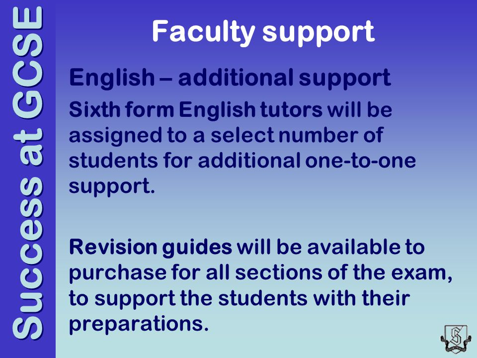 Success at GCSE Faculty support English – additional support Sixth form English tutors will be assigned to a select number of students for additional one-to-one support.