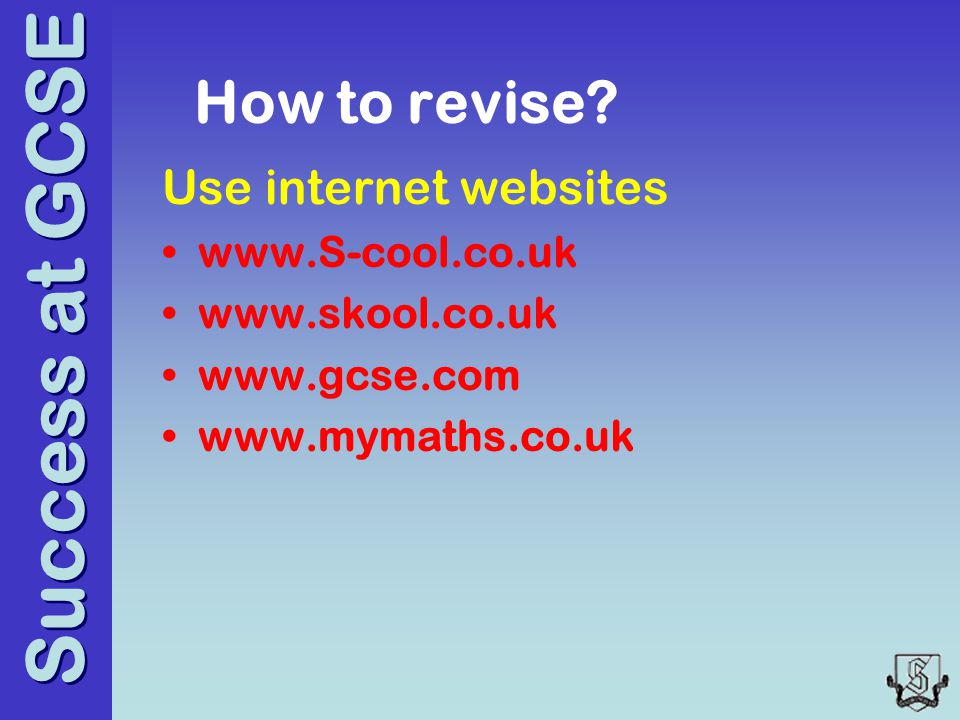Success at GCSE How to revise.