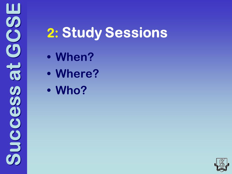 Success at GCSE 2: Study Sessions When Where Who
