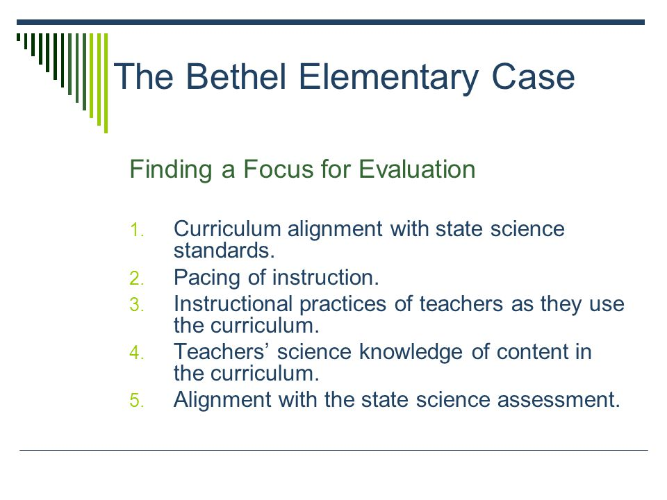 Data Collection Bethel Team with our assistance created a survey to gather initial data related to: the science curriculum teacher efficacy instructional practices assessment practices student learning outcomes teacher confidence with their own science knowledge and understanding The Bethel Elementary Case