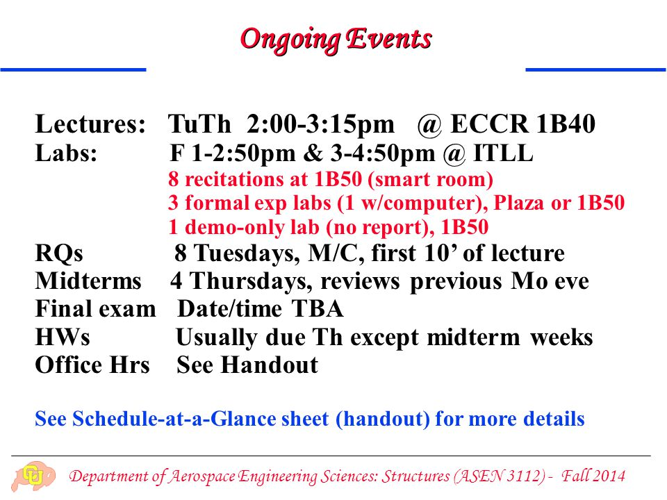 Department of Aerospace Engineering Sciences: Structures (ASEN 3112) - Fall 2014 Ongoing Events Lectures: TuTh 2:00-3:15pm @ ECCR 1B40 Labs: F 1-2:50p