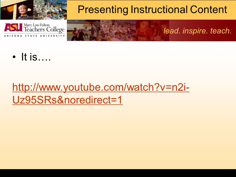 lead. inspire. teach. Presenting Instructional Content It is….