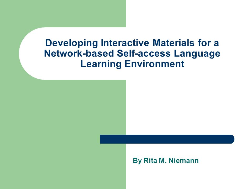 Developing Interactive Materials for a Network-based Self-access Language Learning Environment By Rita M.