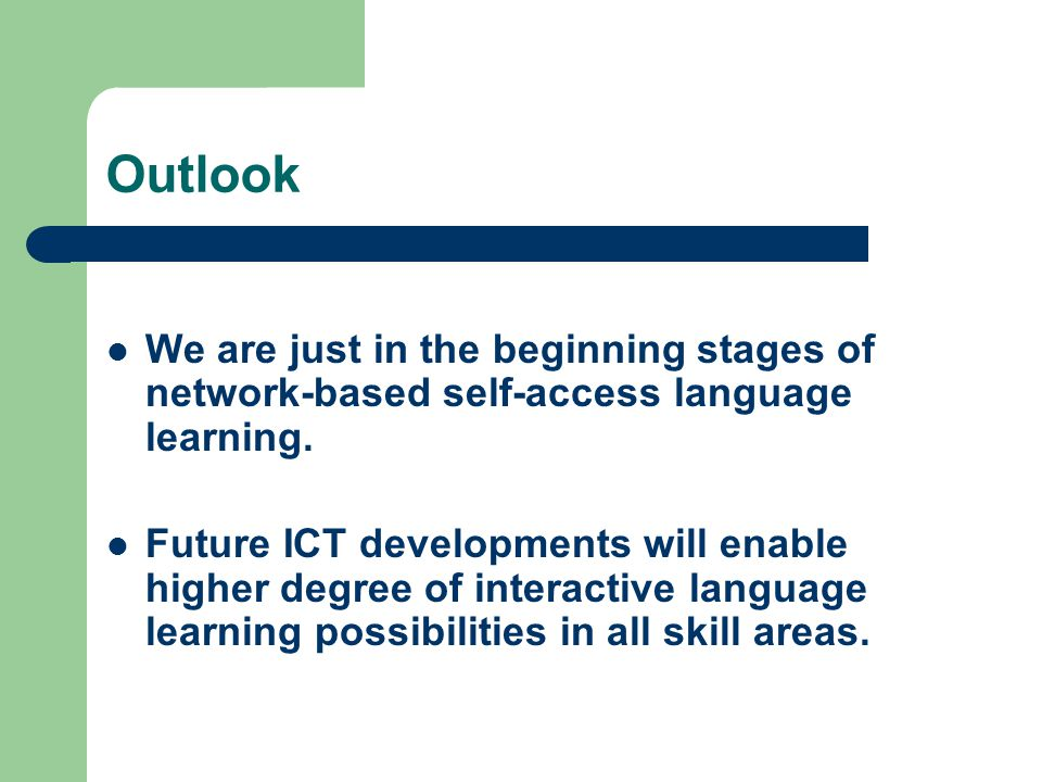 Outlook We are just in the beginning stages of network-based self-access language learning.