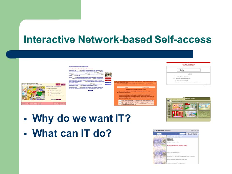 Interactive Network-based Self-access  Why do we want IT  What can IT do