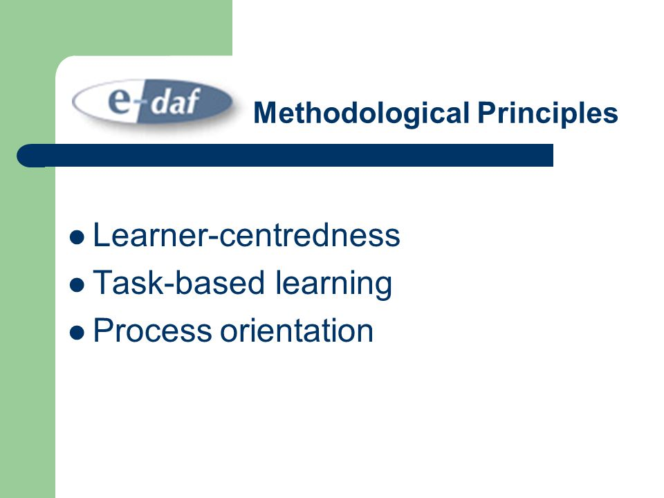 Methodological Principles Learner-centredness Task-based learning Process orientation