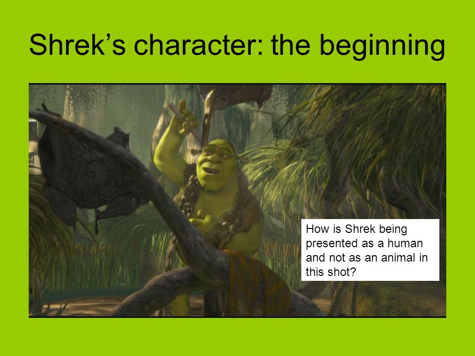 How is Shrek being presented as a human and not as an animal in this shot.