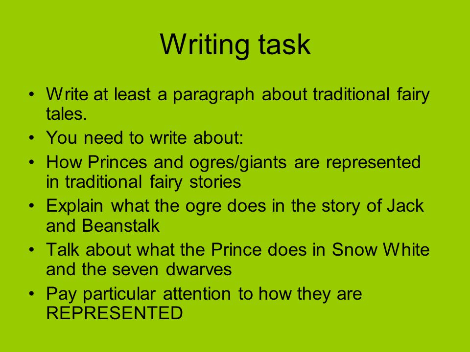 Writing task Write at least a paragraph about traditional fairy tales.