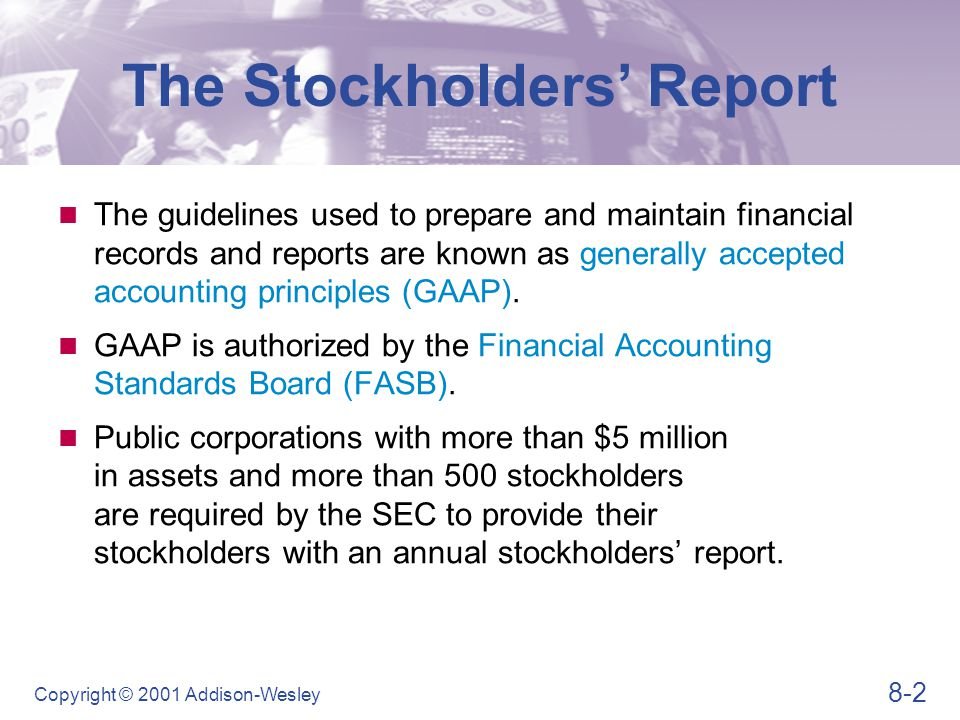 8-2 Copyright © 2001 Addison-Wesley The Stockholders' Report The guidelines used to prepare and maintain financial records and reports are known as ge