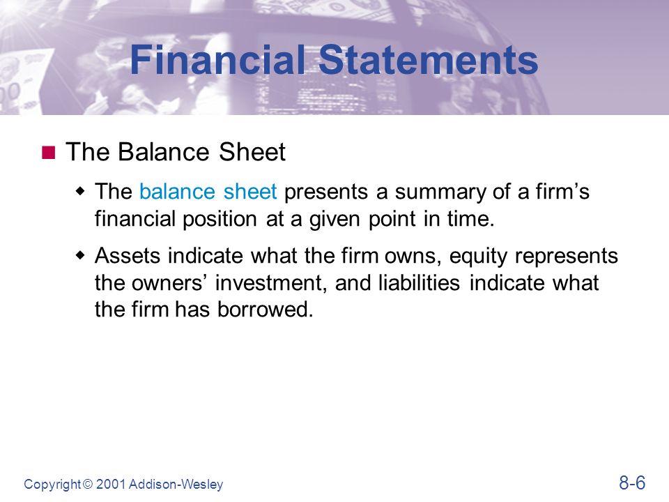 8-27 Copyright © 2001 Addison-Wesley Financial Leverage Ratio  Debt ratio Ratio Analysis Debt ratio = Total liabilities Total assets Debt ratio = $1,643,000 $3,579,000 = 45.7%