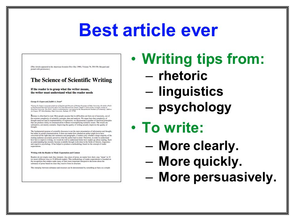 Best article ever Writing tips from: – rhetoric – linguistics – psychology To write: – More clearly. – More quickly. – More persuasively.