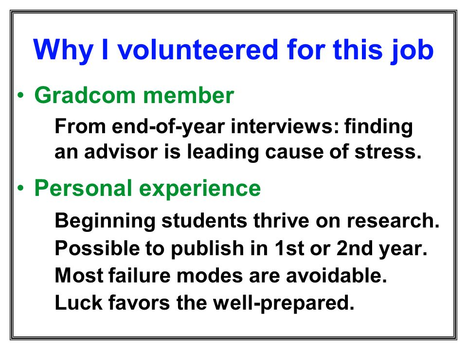 Why I volunteered for this job Gradcom member From end-of-year interviews: finding an advisor is leading cause of stress. Personal experience Beginnin