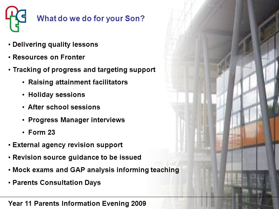 Year 11 Parents Information Evening 2009 What do we do for your Son.