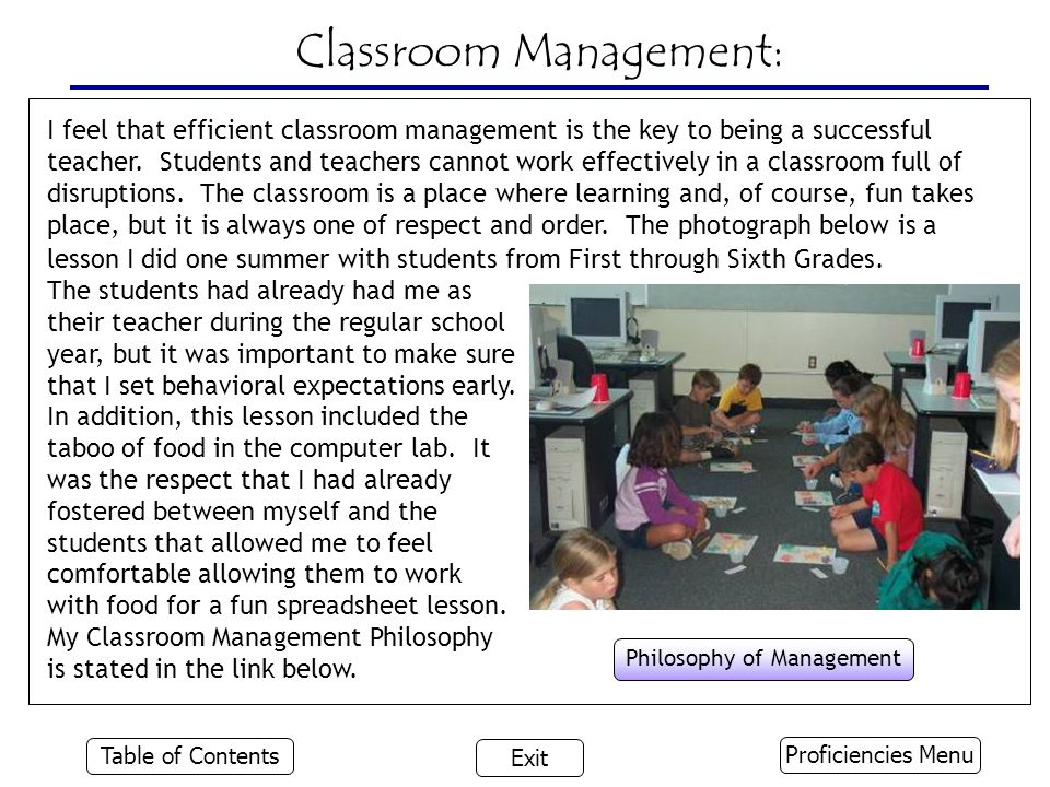 Classroom Management: I feel that efficient classroom management is the key to being a successful teacher.