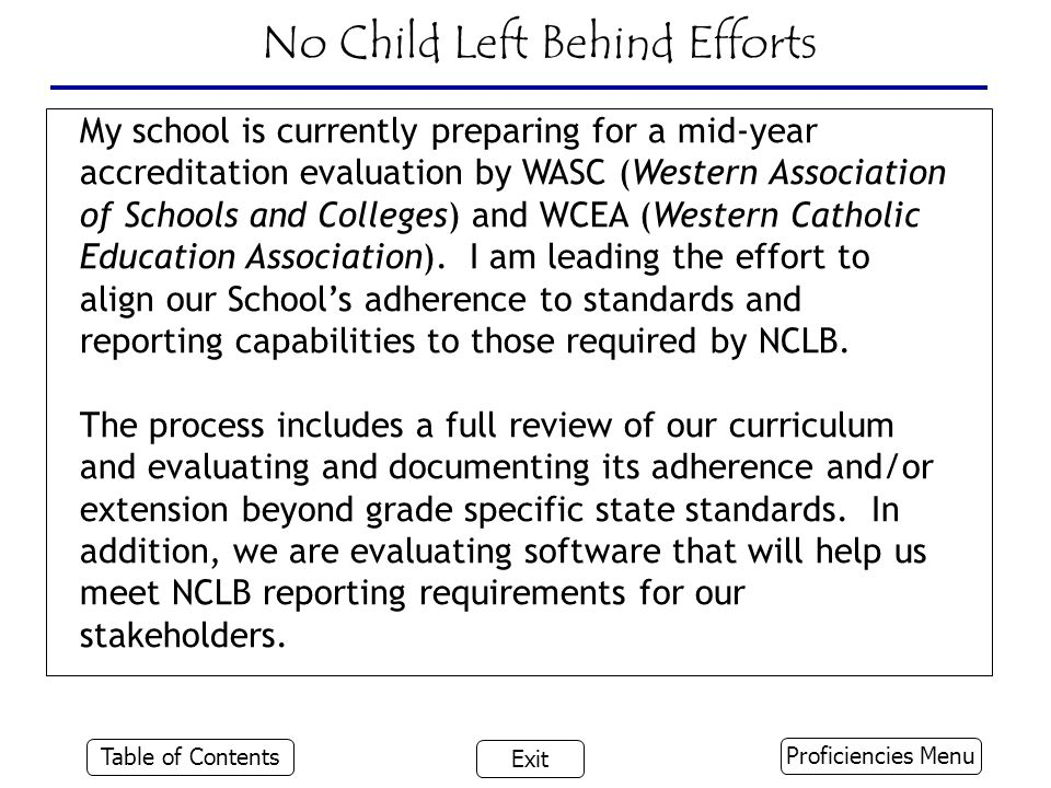 No Child Left Behind Efforts My school is currently preparing for a mid-year accreditation evaluation by WASC (Western Association of Schools and Colleges) and WCEA (Western Catholic Education Association).