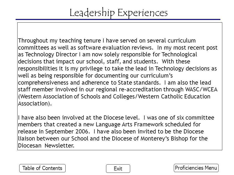 Leadership Experiences Throughout my teaching tenure I have served on several curriculum committees as well as software evaluation reviews. In my most