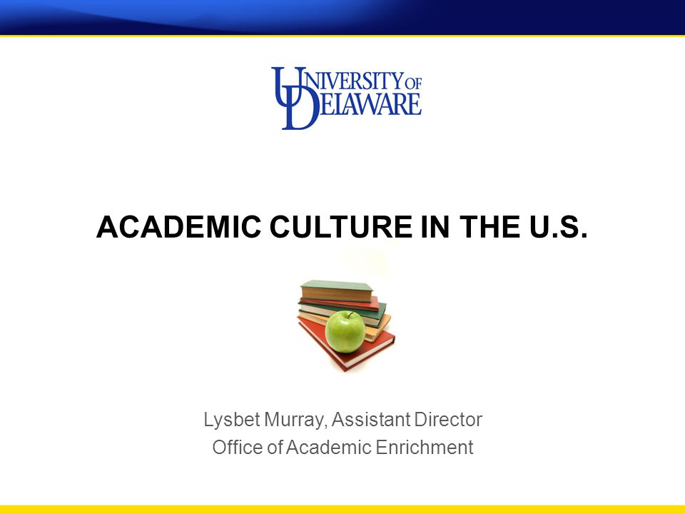 Lysbet Murray, Assistant Director Office of Academic Enrichment ACADEMIC CULTURE IN THE U.S.
