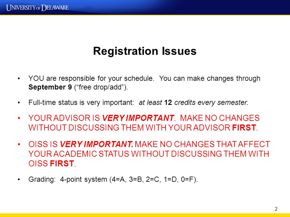 Registration Issues YOU are responsible for your schedule.