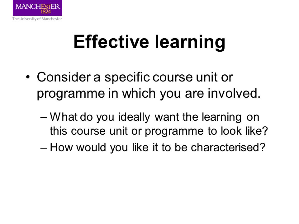 Effective learning Consider a specific course unit or programme in which you are involved.