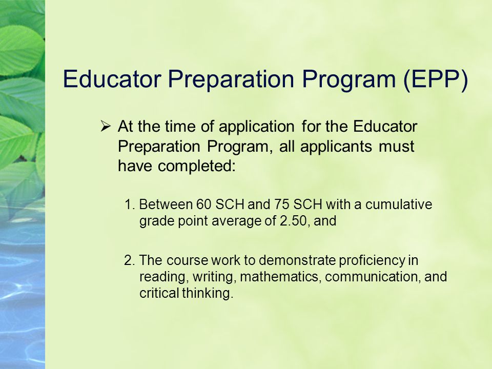 Educator Preparation Program (EPP)  At the time of application for the Educator Preparation Program, all applicants must have completed: 1.