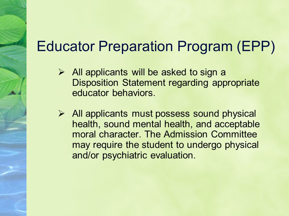 Educator Preparation Program (EPP)  All applicants will be asked to sign a Disposition Statement regarding appropriate educator behaviors.