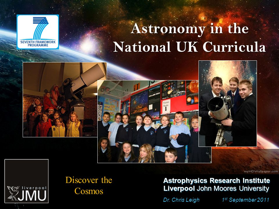 Astronomy in the National UK Curricula Dr. Chris Leigh 1 st September 2011 Astrophysics Research Institute Liverpool John Moores University Discover t
