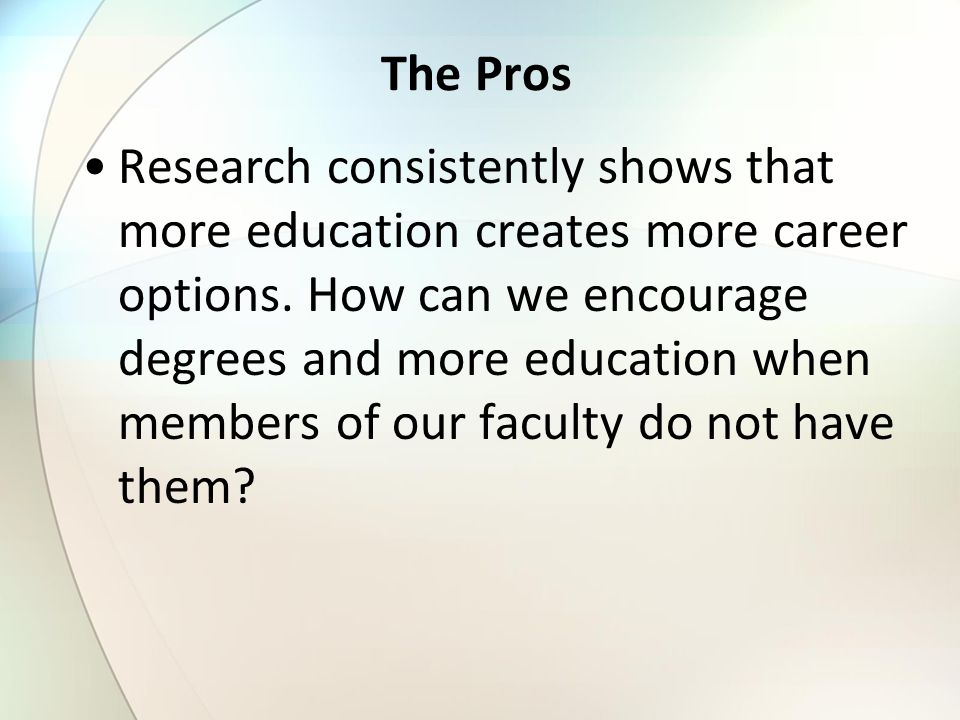 The Pros Research consistently shows that more education creates more career options. How can we encourage degrees and more education when members of