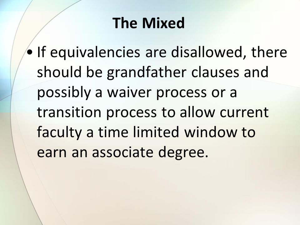 The Mixed If equivalencies are disallowed, there should be grandfather clauses and possibly a waiver process or a transition process to allow current
