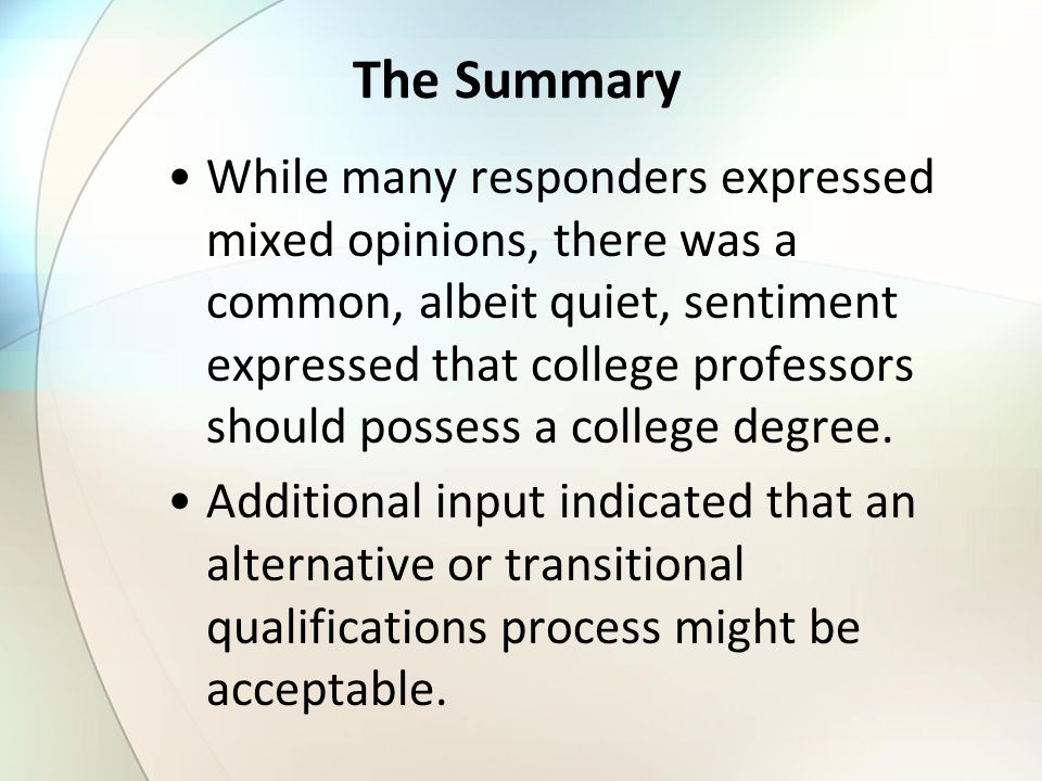 The Summary While many responders expressed mixed opinions, there was a common, albeit quiet, sentiment expressed that college professors should posse