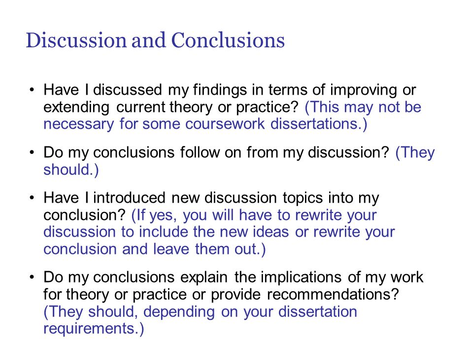 Discussion and Conclusions Have I discussed my findings in terms of improving or extending current theory or practice.