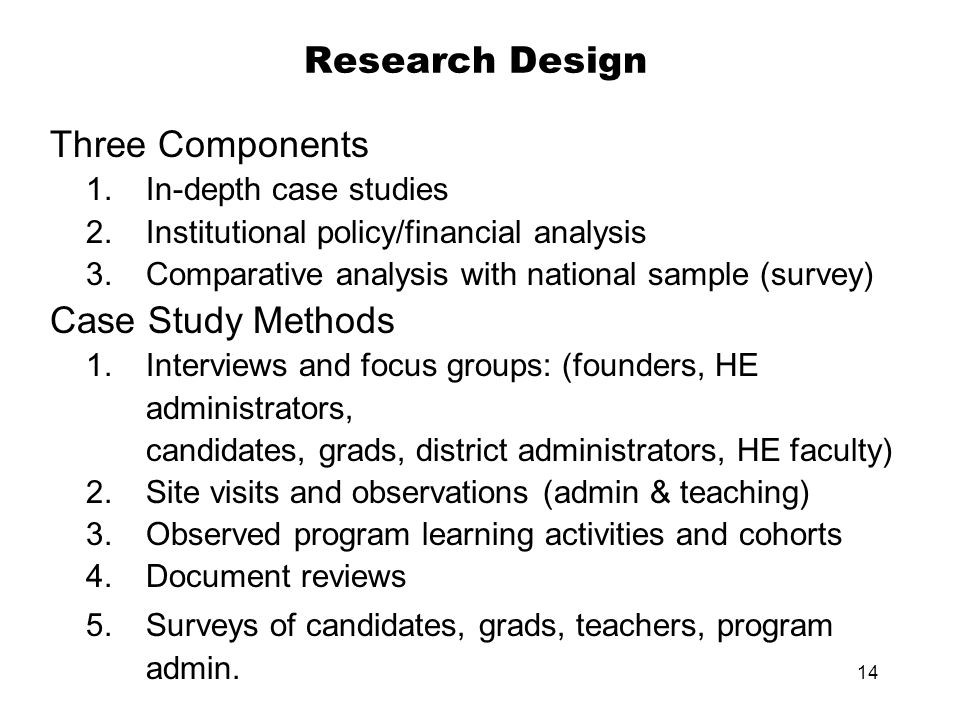 14 Research Design Three Components 1.In-depth case studies 2.Institutional policy/financial analysis 3.Comparative analysis with national sample (survey) Case Study Methods 1.