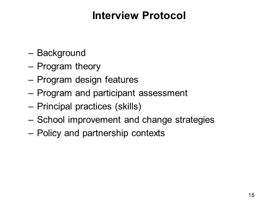 15 Interview Protocol –Background –Program theory –Program design features –Program and participant assessment –Principal practices (skills) –School i