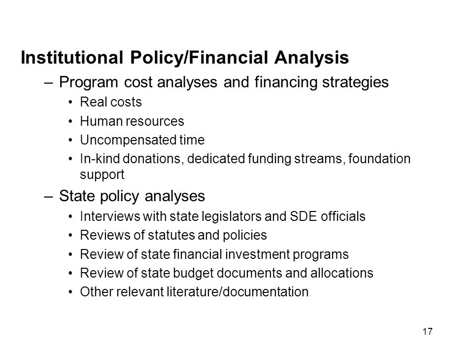 17 Institutional Policy/Financial Analysis –Program cost analyses and financing strategies Real costs Human resources Uncompensated time In-kind donat