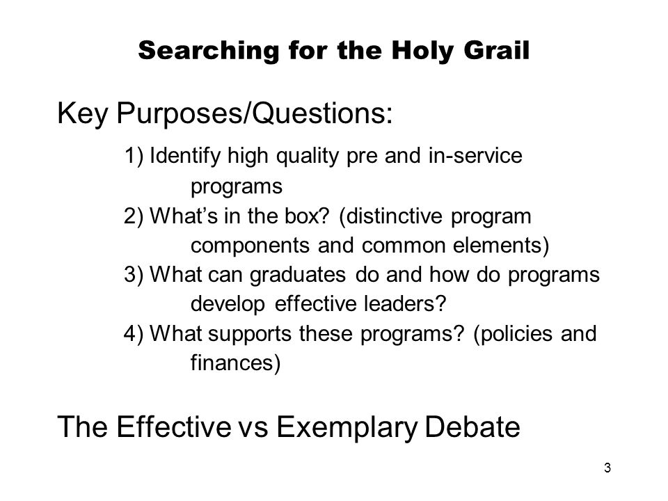 3 Searching for the Holy Grail Key Purposes/Questions: 1) Identify high quality pre and in-service programs 2) What's in the box? (distinctive program