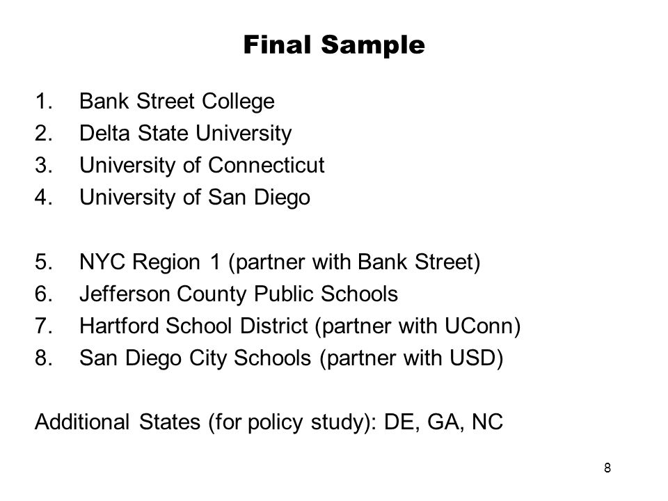 8 Final Sample 1.Bank Street College 2.Delta State University 3.University of Connecticut 4.University of San Diego 5.NYC Region 1 (partner with Bank
