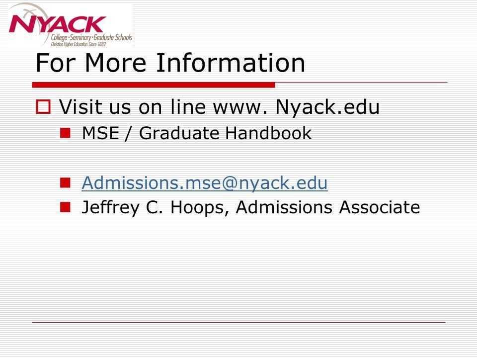 For More Information  Visit us on line www. Nyack.edu MSE / Graduate Handbook Admissions.mse@nyack.edu Jeffrey C. Hoops, Admissions Associate