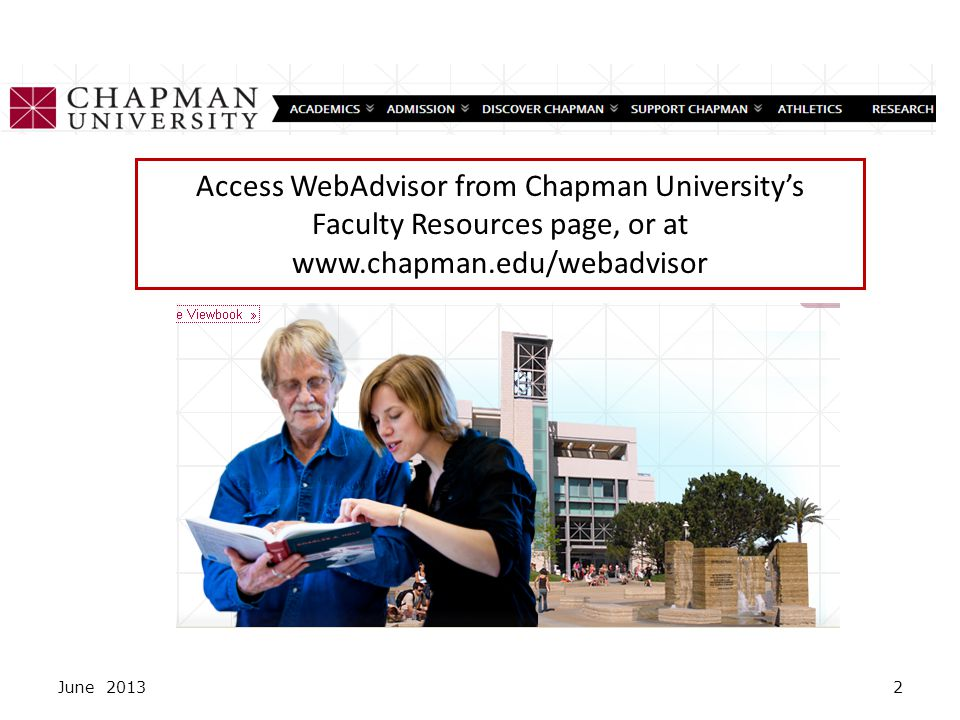 June 20132 Access WebAdvisor from Chapman University's Faculty Resources page, or at www.chapman.edu/webadvisor