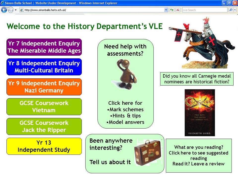 Welcome to the History Department's VLE Yr 7 independent Enquiry The Miserable Middle Ages Decide: Click here for ideas on how to present your work Find: Click here for a list of books and suitable websites Organise: click here for advice on note taking Develop: Click here for ideas on how to start writing your study Present: A checklist on your final presentation