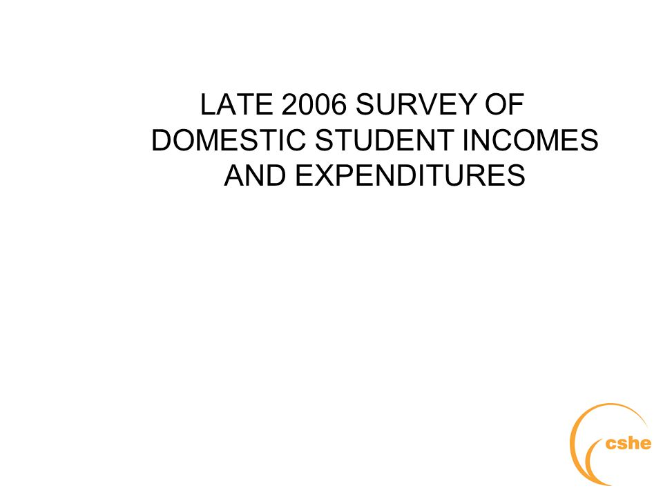 The University of Melbourne > Centre for the Study of Higher Education LATE 2006 SURVEY OF DOMESTIC STUDENT INCOMES AND EXPENDITURES