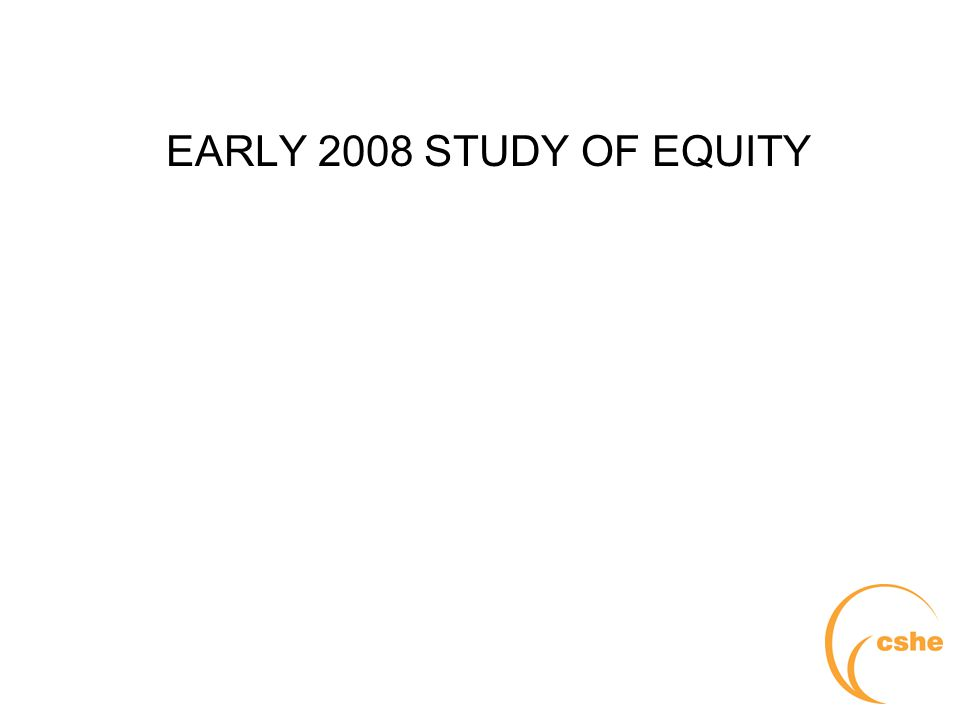 The University of Melbourne > Centre for the Study of Higher Education EARLY 2008 STUDY OF EQUITY