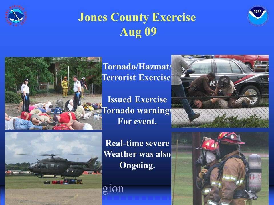 NWS Southern Region Jones County Exercise Aug 09 Tornado/Hazmat/ Terrorist Exercise. Issued Exercise Tornado warnings For event. Real-time severe Weat