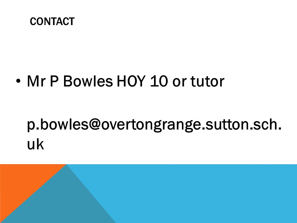 CONTACT Mr P Bowles HOY 10 or tutor p.bowles@overtongrange.sutton.sch. uk