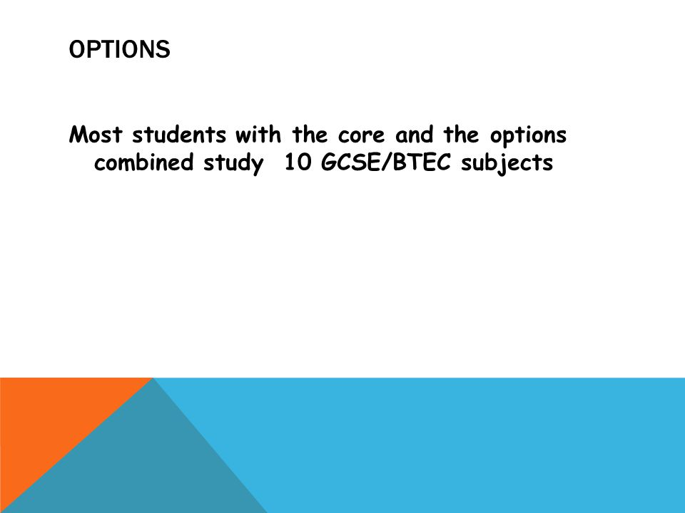 OPTIONS Most students with the core and the options combined study 10 GCSE/BTEC subjects