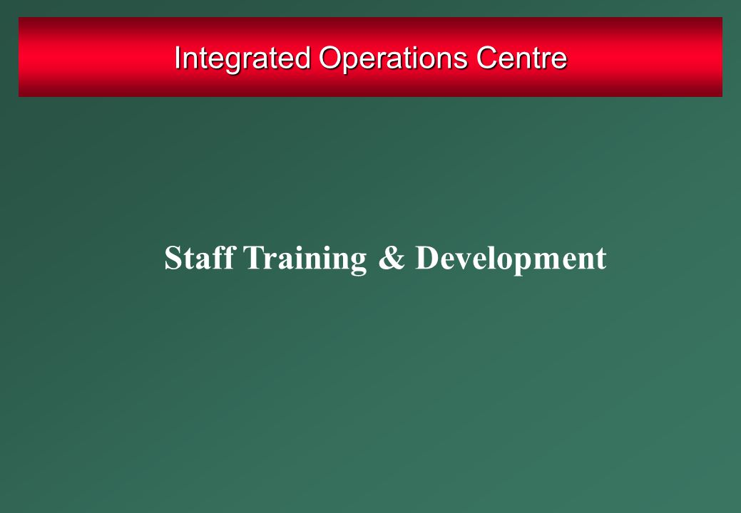 Staff Training & Development Integrated Operations Centre