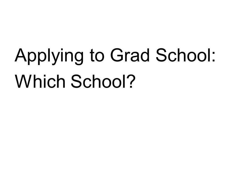 Applying to Grad School: Which School