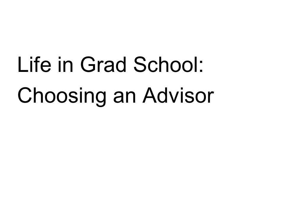 Life in Grad School: Choosing an Advisor