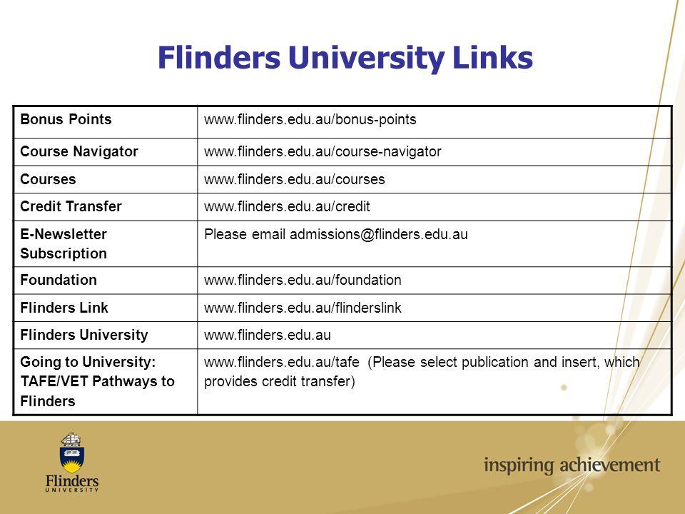 Flinders University Links Bonus Pointswww.flinders.edu.au/bonus-points Course Navigatorwww.flinders.edu.au/course-navigator Courseswww.flinders.edu.au