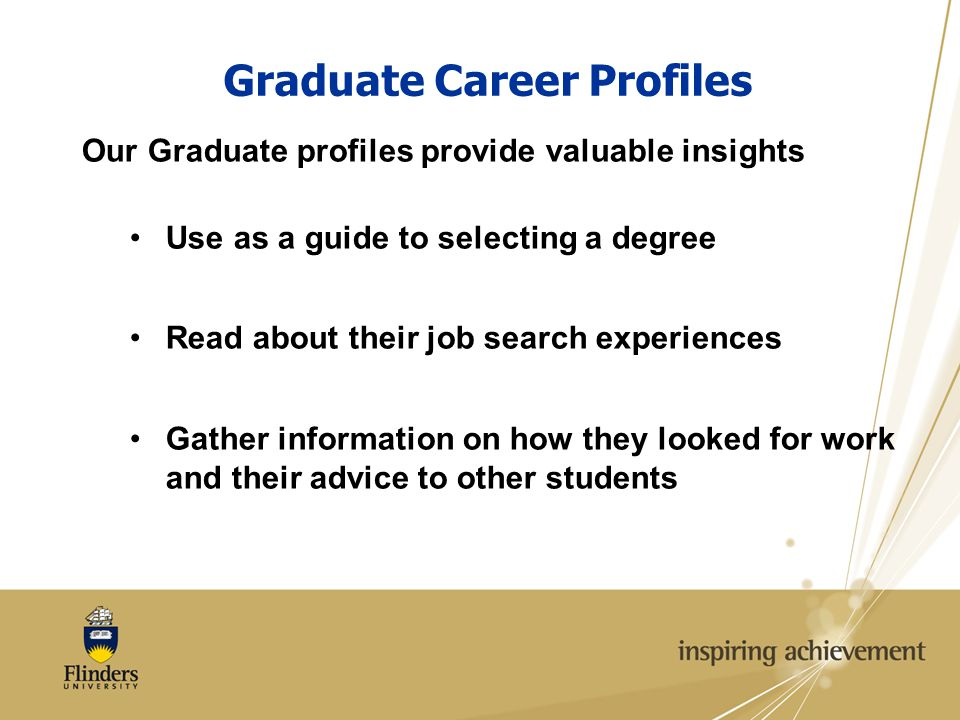 Graduate Career Profiles Our Graduate profiles provide valuable insights Use as a guide to selecting a degree Read about their job search experiences Gather information on how they looked for work and their advice to other students